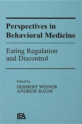 Perspectives in Behavioral Medicine - Eating Regulation and Discontrol (Electronic book text): Herbert Weiner, Andrew S. Baum