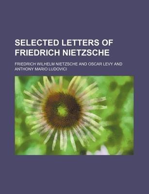 Selected Letters of Friedrich Nietzsche (Paperback): Friedrich Wilhelm Nietzsche