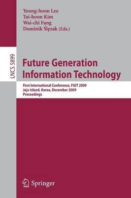 Future Generation Information Technology - First International Conference, FGIT 2009, Jeju Island, Korea, December 10-12,2009....