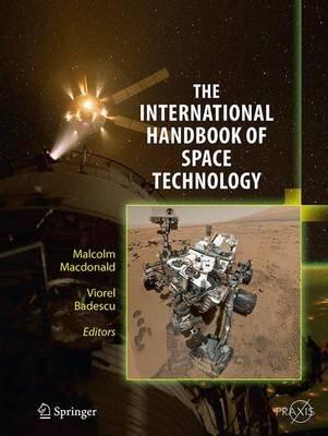 The International Handbook of Space Technology (Paperback, Softcover reprint of the original 1st ed. 2014): Viorel Badescu