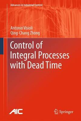 Control of Integral Processes with Dead Time (Paperback, 2011 ed.): Antonio Visioli, Qing-Chang Zhong
