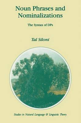 Noun Phrases and Nominalizations - The Syntax of DPs (Hardcover, 1997 ed.): Tal Siloni