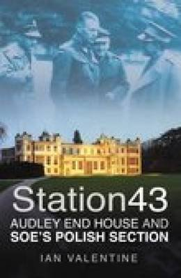 Station 43 - Audley End House and SOE's Polish Section (Paperback, New): Ian Valentine