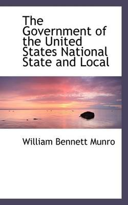 The Government of the United States National State and Local (Paperback): William Bennett Munro