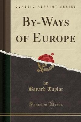 By-Ways of Europe (Classic Reprint) (Paperback): Bayard Taylor