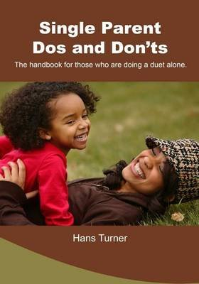 Single Parent- DOS and Don?ts - The Handbook for Those Who Are Doing a Duet Alone. (Paperback): Hans Turner