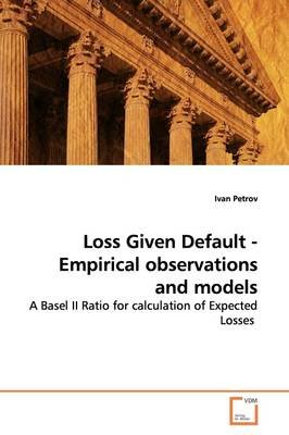 Loss Given Default - Empirical Observations and Models (Paperback): Ivan Petrov