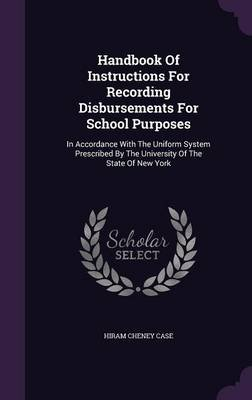 Handbook of Instructions for Recording Disbursements for School Purposes - In Accordance with the Uniform System Prescribed by...