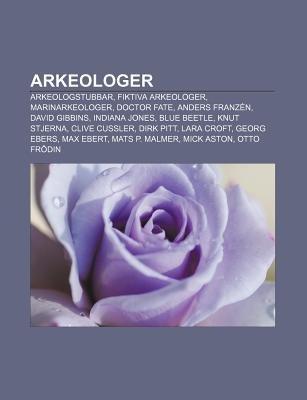 Arkeologer - Arkeologstubbar, Fiktiva Arkeologer, Marinarkeologer, Doctor Fate, Anders Franzen, David Gibbins, Indiana Jones,...