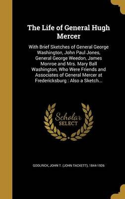 The Life of General Hugh Mercer - With Brief Sketches of General George Washington, John Paul Jones, General George Weedon,...