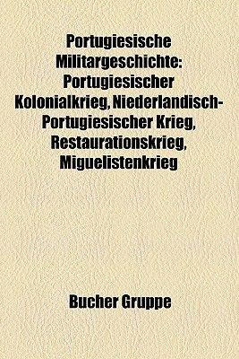 Portugiesische Militargeschichte - Koalitionskriege, Portugiesischer Kolonialkrieg, Niederlandisch-Portugiesischer Krieg,...