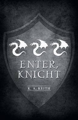 Enter, Knight (Paperback): K a Keith