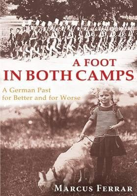 A Foot in Both Camps - A German Past for Better and for Worse (Paperback, UK ed.): Marcus Ferrar