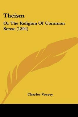 Theism - Or the Religion of Common Sense (1894) (Paperback): Charles] [Voysey
