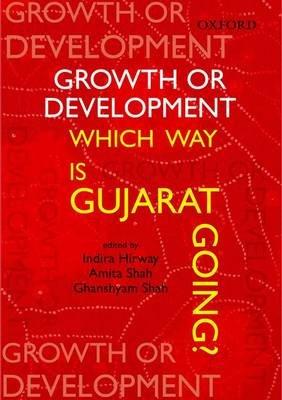Growth or Development - Which Way is Gujarat Going (Hardcover): Indira Hirway, Amita Shah, Ghanshyam Shah
