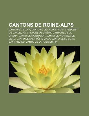 Cantons de Roine-Alps - Cantons de L'Ain, Cantons de L'Alta Savoia, Cantons de L'Ardecha, Cantons de...