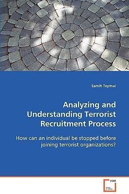 Analyzing and Understanding Terrorist Recruitment Process (Paperback): Samih Teymur