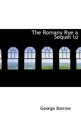 The Romany Rye a Sequel to (Large print, Paperback, large type edition): George Borrow
