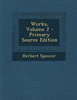 Works, Volume 2 (Paperback, Primary Source): Herbert Spencer