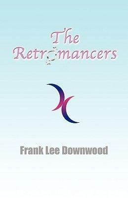 The Retromancers (Paperback): Frank Lee Downwood