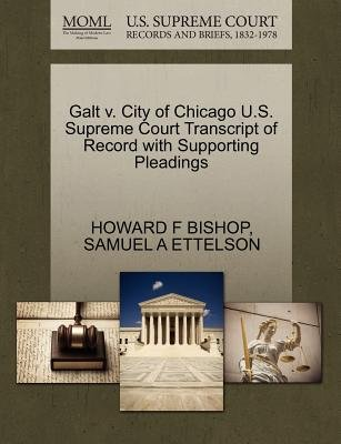 Galt V. City of Chicago U.S. Supreme Court Transcript of Record with Supporting Pleadings (Paperback): Howard F Bishop, Samuel...