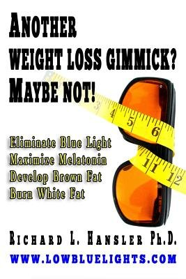 Another Weightloss Gimmick? Maybe Not - Eliminate Blue Light - Maximize Melatonin - Develop Brown Fat - Burn White Fat....
