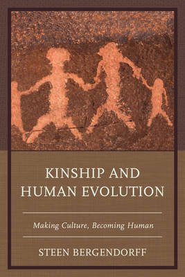 Kinship and Human Evolution - Making Culture, Becoming Human (Electronic book text): Steen Bergendorff