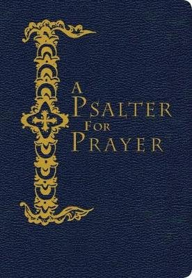 A Psalter for Prayer - An Adaptation of the Classic Miles Coverdale Translation, Augmented by Prayers and Instructional...