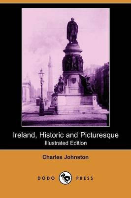 Ireland, Historic and Picturesque (Illustrated Edition) (Dodo Press) (Paperback, illustrated edition): Charles Johnston