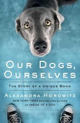 Our Dogs, Ourselves (Paperback): Alexandra Horowitz