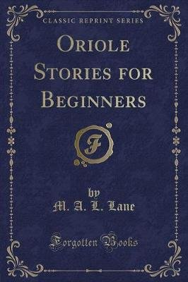 Oriole Stories for Beginners (Classic Reprint) (Paperback): M a L Lane