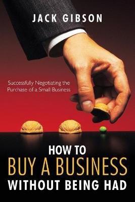 How to Buy a Business without Being Had - Successfully Negotiating the Purchase of a Small Business (Paperback): John V. M....