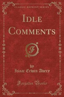 Idle Comments (Classic Reprint) (Paperback): Isaac Erwin Avery