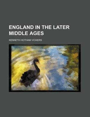 England in the Later Middle Ages (Paperback): Kenneth Hotham Vickers
