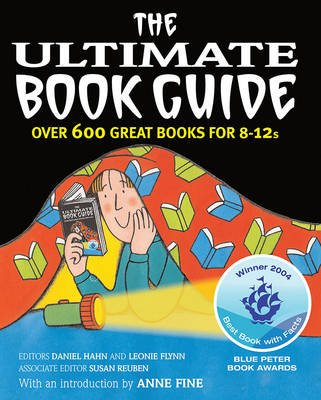 The Ultimate Book Guide - Over 600 Good Books for 8-12s (Paperback): Daniel Hahn, Leonie Flynn, Susan Reuben