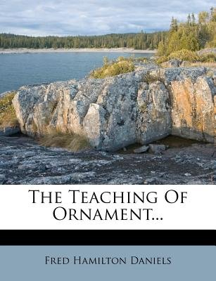 The Teaching of Ornament... (Paperback): Fred Hamilton Daniels