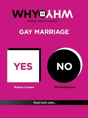 Why vs Why: Gay Marriage (Electronic book text): Bill Muehlenberg, Rodney Croome