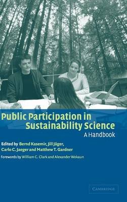 Public Participation in Sustainability Science - A Handbook (Hardcover): Bernd Kasemir, Jill Jager, Carlo C. Jaeger, Matthew T....
