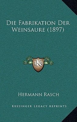 Die Fabrikation Der Weinsaure (1897) (English, German, Paperback): Hermann Rasch