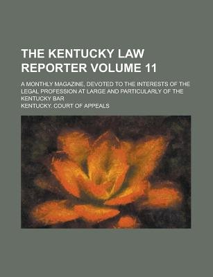 The Kentucky Law Reporter; A Monthly Magazine, Devoted to the Interests of the Legal Profession at Large and Particularly of...