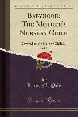 Babyhood - The Mother's Nursery Guide, Vol. 7: Devoted to the Care of Children (Classic Reprint) (Paperback): Leroy M Yale