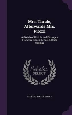 Mrs. Thrale, Afterwards Mrs. Piozzi - A Sketch of Her Life and Passages from Her Diaries, Letters & Other Writings (Hardcover):...