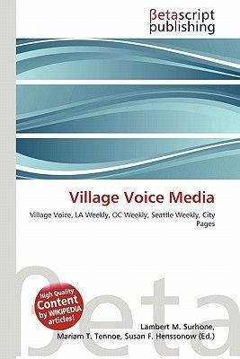 Village Voice Media (Paperback): Lambert M. Surhone, Mariam T. Tennoe, Susan F. Henssonow