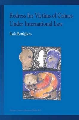Redress for Victims of Crimes Under International Law (Paperback): Ilaria Bottigliero