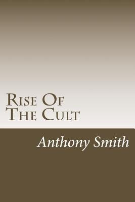 Rise of the Cult (Paperback): Anthony C. Smith