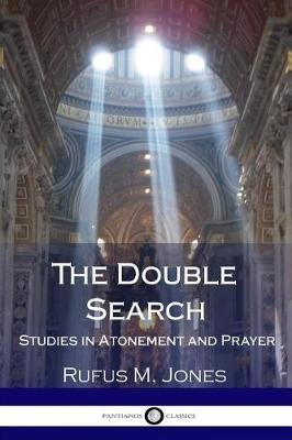 The Double Search - Studies in Atonement and Prayer (Paperback): Rufus M. Jones