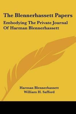 The Blennerhassett Papers - Embodying the Private Journal of Harman Blennerhassett (Paperback): Harman Blenner Hassett