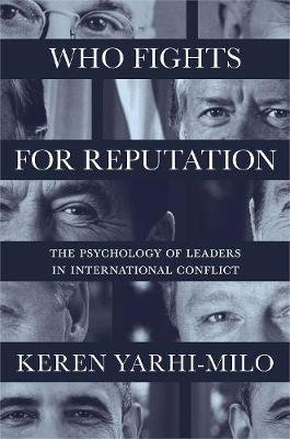Who Fights for Reputation - The Psychology of Leaders in International Conflict (Paperback): Keren Yarhi-Milo