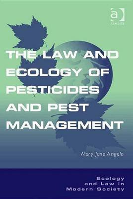 The Law and Ecology of Pesticides and Pest Management (Electronic book text, New edition): Mary Jane Angelo
