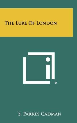 The Lure of London (Hardcover): S.Parkes Cadman